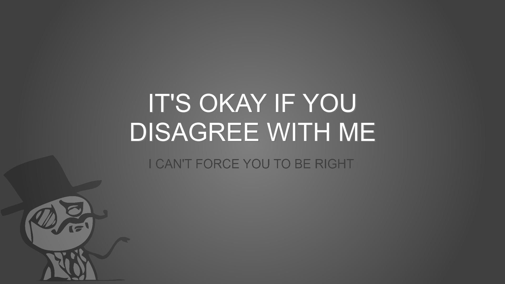 Meme Wallpapers High Resolution - It's Ok If You Disagree With Me , HD Wallpaper & Backgrounds