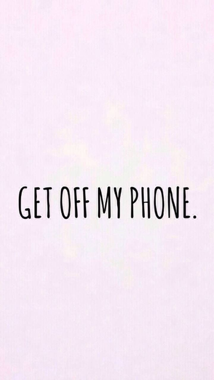 Get Off My Phone - You Got In My Phone , HD Wallpaper & Backgrounds