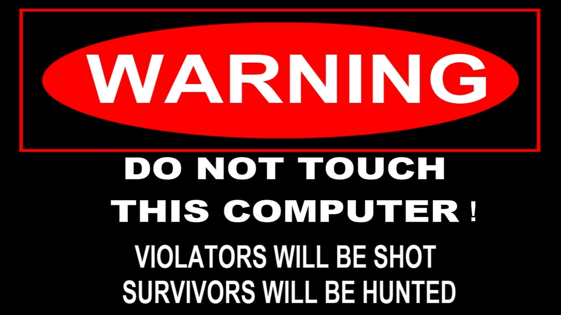 Warning Do Not Touch This Computer Dont Touch My Computer