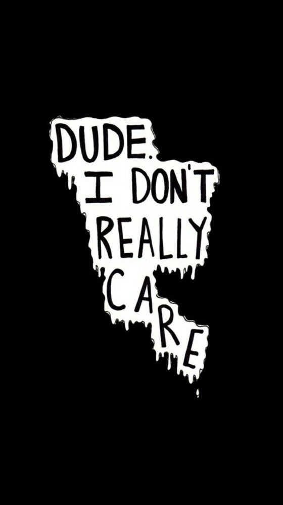 I Really Dont Care Iphone Wallpaper Tumblr Grunge Don T