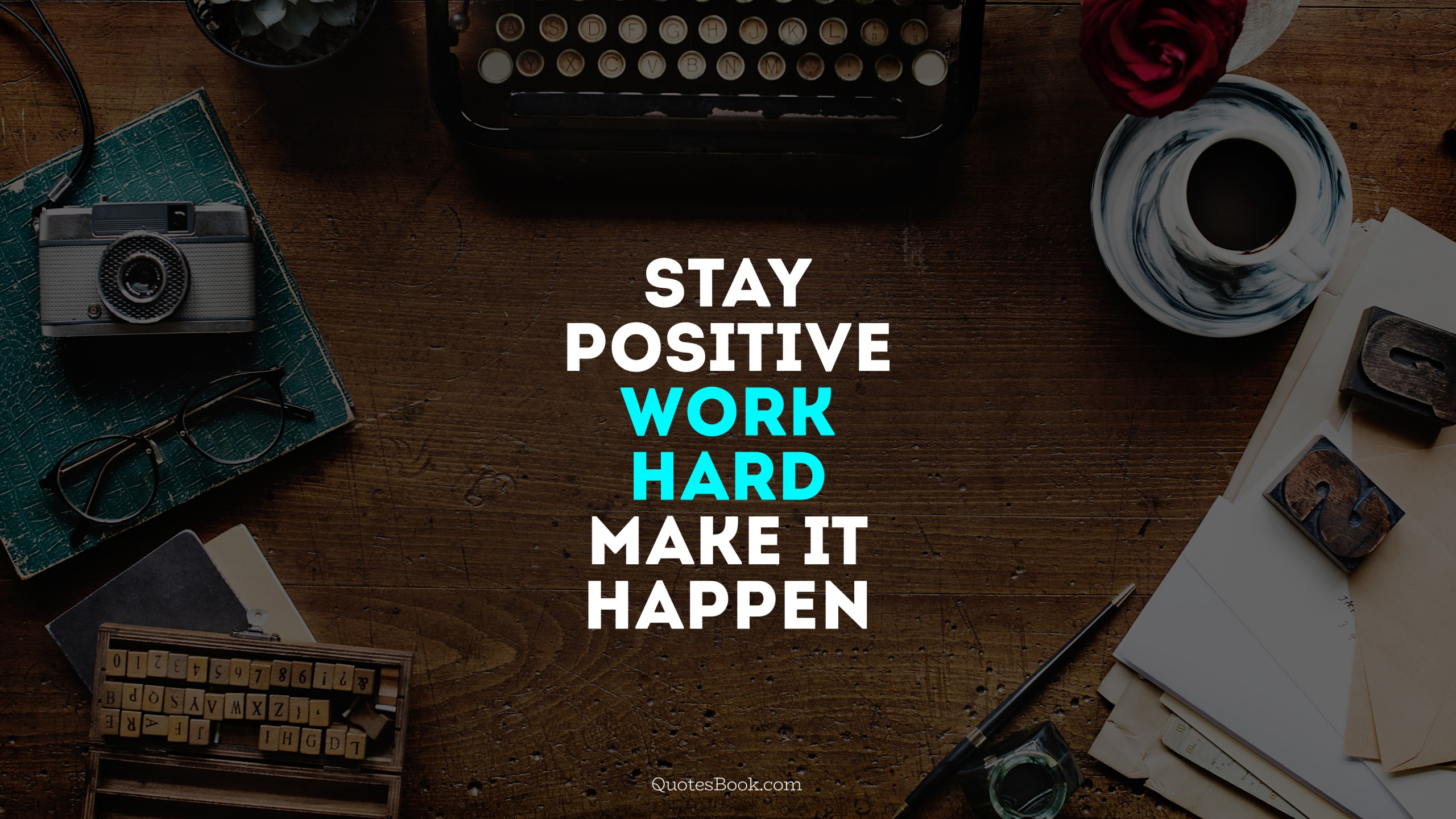 2k Stay Positive Work Hard And Make It Happen Quote Author