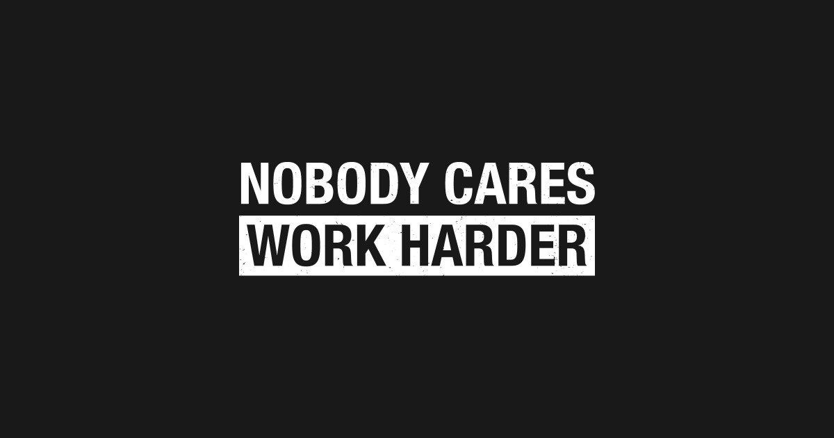Funny Nobody Cares Work Harder Motivational Hustle Asa Beautiful Imperfection 1659099 Hd Wallpaper Backgrounds Download