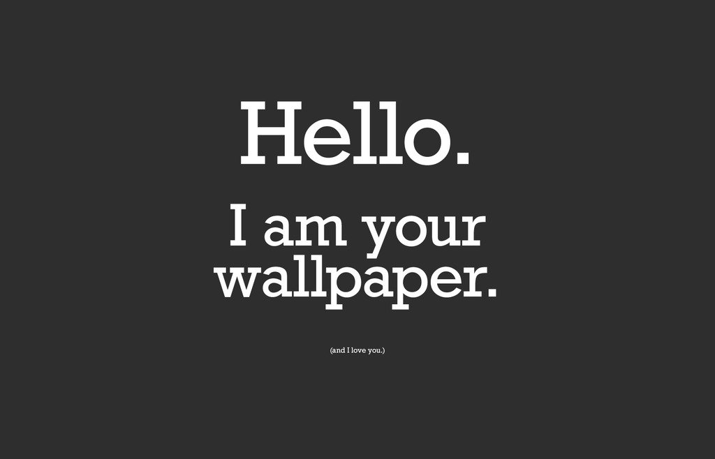 Cvanu Hello I Am Your Wallpaper And I Am Love You Funny