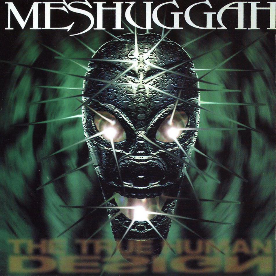 Meshuggah The True H Meshuggah The True Human Design