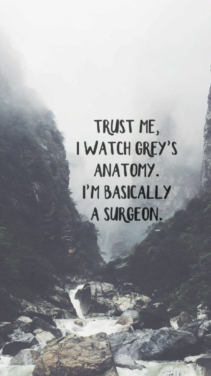 Trust Me I Watch Grey S Anatomy I M Basically A Surgeon 186566 Hd Wallpaper Backgrounds Download