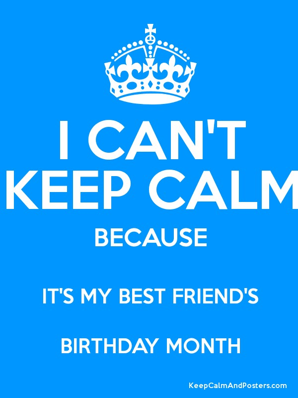 Best Keep Calm Its My Birthday Wallpaper Download Image - Can T Keep Calm Its My Best Friend's Birthday Month , HD Wallpaper & Backgrounds