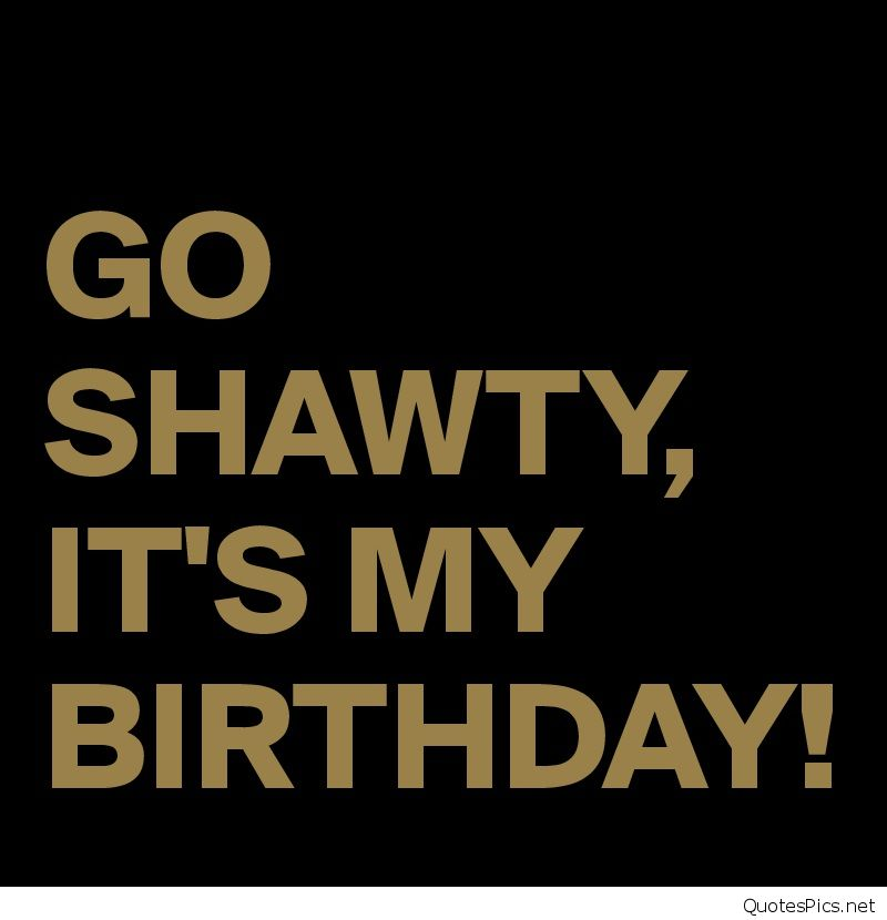 Tremendous Go Shawty It S My Birthday Its My Birthday Quotes 926406 Hd Personalised Birthday Cards Paralily Jamesorg